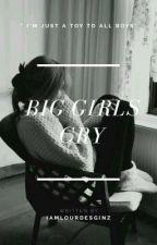 Big Girls Cry by iamlourdesginz