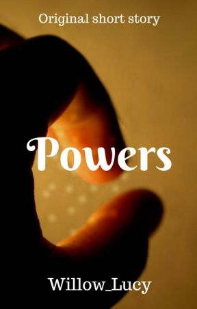 POWERS | Original Short Story by Willow_Lucy