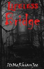 Lifeless Bridge [SOON] by ItsMeRhiannie