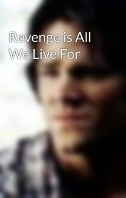 Revenge is All We Live For
