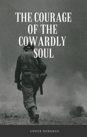 The Courage of the Cowardly Soul by ChuckDonahue