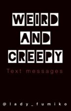 Weird and Creepy Text Messages by lady_melanophilia