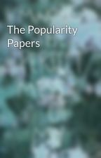 The Popularity Papers by XayneIsLove