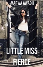 Little Miss Fierce #WATTYS2017 #COMPLETED by QueenMee123