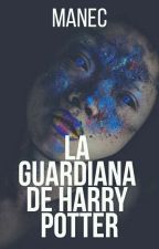 La guardiana de Harry Potter | [LGDHP1] by ManecJNoriega