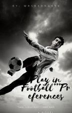 Grać w piłkę nożną °°° Preferencje.  [Wolno Pisane]     by wredna_i_suka