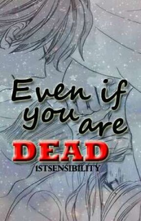 Even If You Are Dead by 1stSensibility