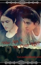 Who Am I In Your Life? by YunJaeKyuWookLover