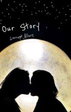 Our story  by Corrupt_Allure