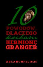 [T] [M] Dziesięć powodów, dlaczego kocham Hermionę Granger by ArcanumFelis25