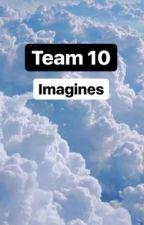 Team 10 imagines by smosh8383