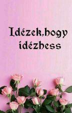 Idézek,hogy idézhess by ZizisHercegno