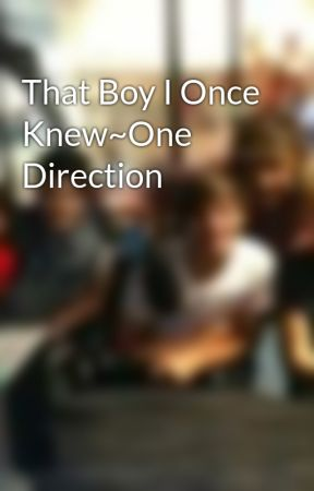 That Boy I Once Knew~One Direction by Popsicle9902