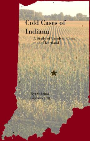 Cold Cases of Indiana: A Study of Unsolved Cases in the Heartland by slamcgill