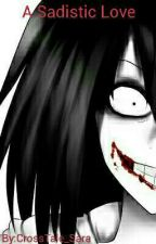A Sadistic Love [ Jeff The Killer x Reader ] by CrossTale_Sara