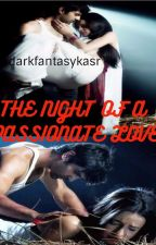 THE NIGHT OF A PASSIONATE LOVE...!!! by darkfantasykasr