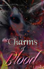 The Charms of Blood (On hold) by Lillitha