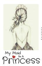 My Maid is A Princess by Anindana