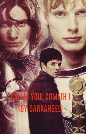 Calleth You, Cometh I - Merlin/Arthur (Merthur) by Darkangelhome