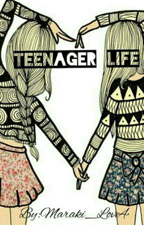 TEENAGE LIFE by Maraki_love4
