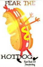 Rant book 5.0: Fear the Hotdog  by SharpHotdog