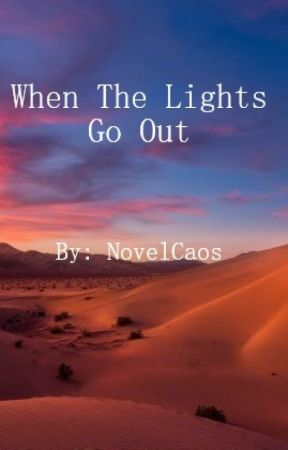 When The Lights Go Out by NovelCaos