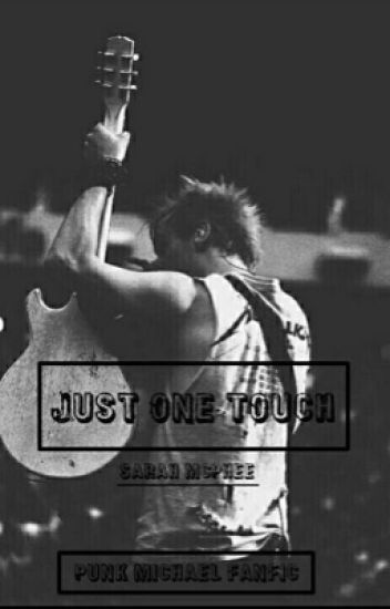 Bk 1: Just One Touch **Punk Michael Clifford FanFic**