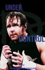 Under Control (Dean Ambrose/The Shield  Fan Fic) by AmbroseAsylumInmate