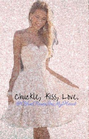 Chuckle, Kiss, Love. by BlueRosesInMyHeart