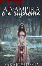 A Vampira e o Supremo (Pausado Por Falta De Criatividade/ Aceitando Ajuda ) by SarahVitoriaCarvalho