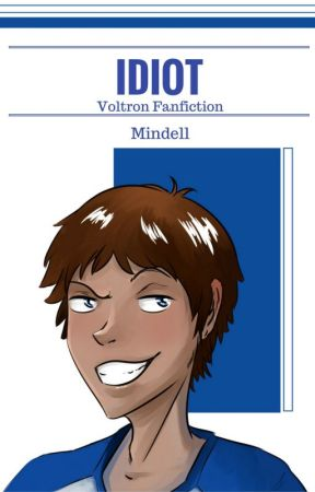 Idiot - Voltron Fanfiction by Mindell