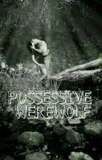 Possessive Werewolf by BitchyGirl99