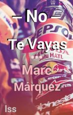 No te vayas.  [Marc Márquez] by liss93_