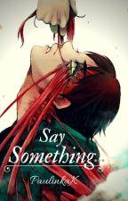 Say something... by PaulinkaK