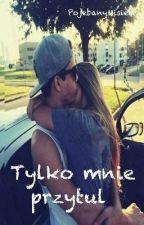 Tylko mnie przytul #ZAWIESZONE  by zonka_zejnusia
