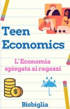 Teen Economics - l' Economia spiegata ai ragazzi by Bisbiglia
