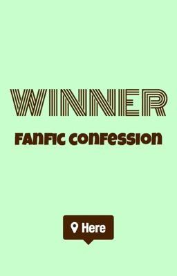 Đọc truyện WINNER Fanfic Confession