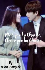 Met you by Chance, Chose you by Choice by souwa_vangie1