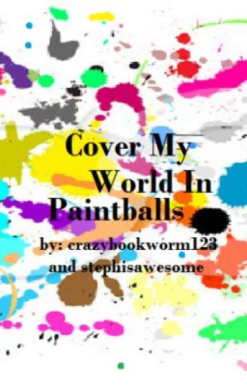 Cover My World In Paintballs