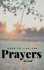 Prayers To God by hopetolivefor