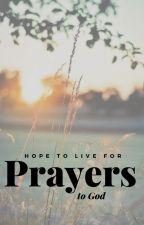 Prayers To God by hopetolivefor