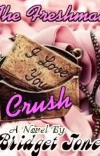 The Freshman Crush [[On Hold]] by bridgetwrites
