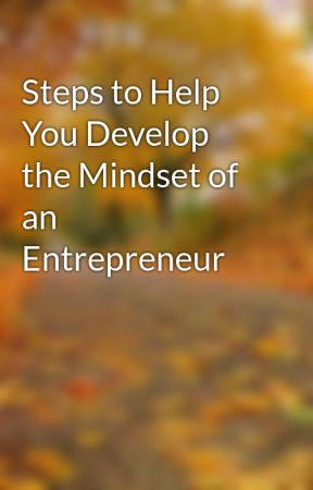 Steps to Help You Develop the Mindset of an Entrepreneur by tvmose2