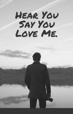 Hear You Say You Love Me -Sysack- by tyj0dun
