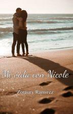 Mi vida con Nicole by Z-Ramirez