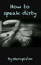 How to speak dirty by MeropiVim