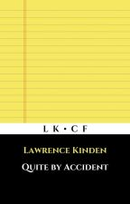 Quite by Accident by LawrenceKinden