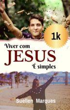Viver com Jesus é simples  by Suellenmarques97