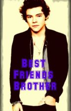 Best Friends Brother ( Harry Styles Fanfiction ) by xxStylesx