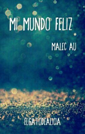 Mi Mundo Feliz (Malec AU) by ElGatoDeAlicia